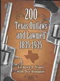 200 Texas Outlaws and Lawmen  1835-1935