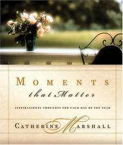 Moments That Matter Inspiration For Each Day Of The Year by  Catherine Marshall - Hardcover - 2001 - from Gulf Coast Books and Biblio.com