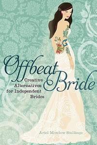 Offbeat Bride Creative Alternatives for Independent Brides