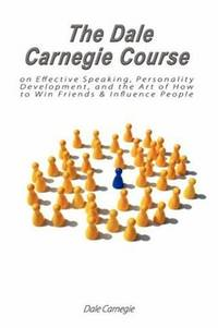 The Dale Carnegie Course On Effective Speaking, Personality Development, and The Art Of How To Win Friends  Influence People