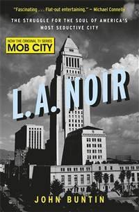 L.A. Noir: The Struggle for the Soul of Americas Most Seductive City