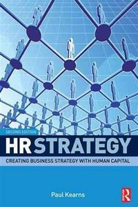 HR Strategy, Second Edition: Creating business strategy with human capital