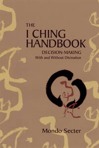 I Ching Handbook - Decision-Making with and without Divination
