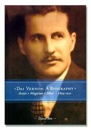 Dai Vernon:  A Biography--Artist - Magician - Muse (Vol. 1: 1894-1941)