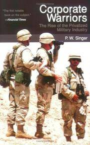 Corporate Warriors: The Rise of the Privatized Military Industry (Cornell Studies in Security...