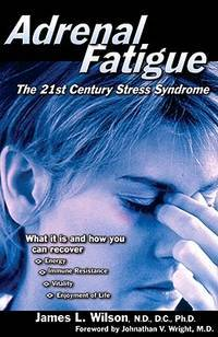 Adrenal Fatigue: The 21st Century Stress Syndrome by Wilson, James L - 20