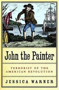 John the Painter  Terrorist of the American Revolution