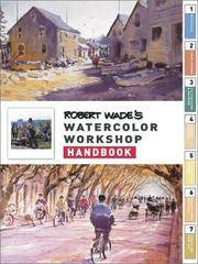 Robert Wade's Watercolor Workshop Handbook by Wade, Robert - 2002