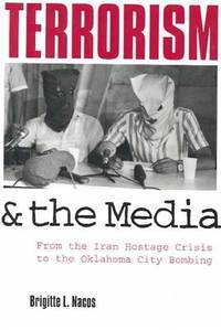 Terrorism & the Media. From the Iran Hostage Crisis to the Oklahoma City Bombing.