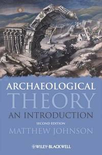 Archaeological Theory: An Introduction by Matthew Johnson - Paperback - 2010-08-03 - from Books Express and Biblio.com