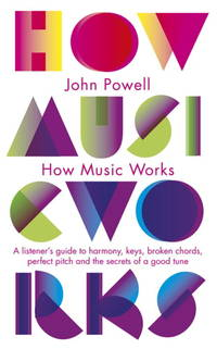 image of How Music Works: A Listener's Guide To Harmony Keys Chords Perfect Pitch And Otheh