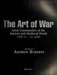 Art of War: Great Commanders of the Ancient and Medieval World 1500bc-Ad1600 by Andrew (editor) Roberts - First Printing. - 2008 - from Wyrdhoard Books (SKU: 012375)
