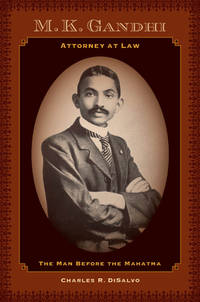 M. K. Gandhi  Attorney At Law  The Man Before the Mahatma