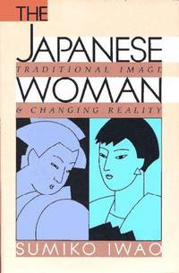 Japanese Woman, The: Traditional Image & Changing Reality