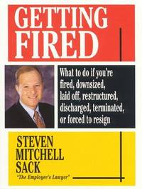 GETTING FIRED-- WHAT TO DO IF YOU'RE FIRED, DOWNSIZED, LAID OFF,  RESTRUCTURED, DISCHARGED,