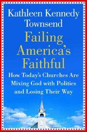 Failing America's Faithful: How Today's Churches Are Mixing God with Politics and Losing...