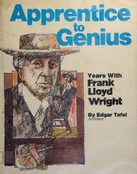 Apprentice to genius: Years with Frank Lloyd Wright