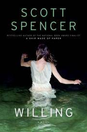 Willing by  Scott Spencer - First Edition - 2008-03-01 - from Kayleighbug Books and Biblio.com