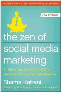 Zen of Social Media Marketing An Easier Way to Build Credibility, Generate Buzz, and Increase...