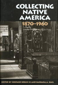 COLLECTING NATIVE AMERICA 1870-1960