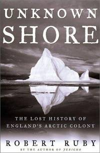 UNKNOWN SHORE The Lost History of England's Arctic Colony