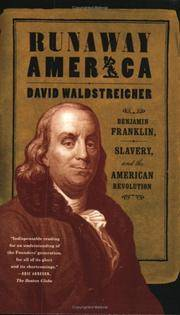 Runaway America Benjamin Franklin, Slavery, and the American Revolution