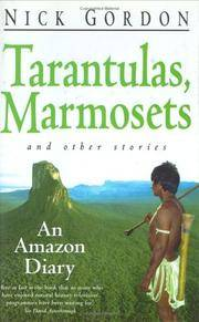 Tarantulas, Marmosets and Other Stories - An Amazon Diary
