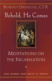 Behold, He Comes: Meditations on the Incarnation: Daily Readings from Advent to Epiphany.