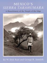 Mexico's Sierra Tarahumara: A Photohistory of the People of the Edge