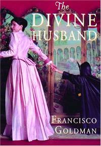 THE DIVINE HUSBAND : A NOVEL by  Francisco Goldman - Paperback - [2004] - from May Day Books (SKU: 90195)