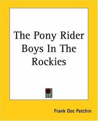 The Pony Rider Boys in the Rockies by Frank Gee Patchin - Paperback - 2004-06-01 - from Ergodebooks (SKU: DADAX1419178156)