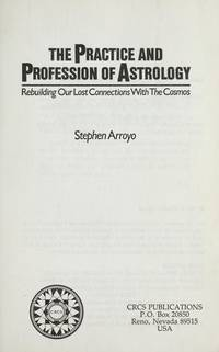 The Practice and Profession of Astrology: Rebuilding Our Lost Connections With the Cosmos