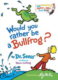 image of Would You Rather Be a Bullfrog? (Big Bright & Early Board Book)