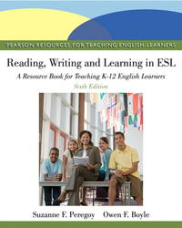 Reading, Writing, and Learning in ESL: A Resource Book for Teaching K-12 English Learners (6th Edition) (Pearson Resources for Teaching English Learners) by Suzanne F. Peregoy, Owen F. Boyle
