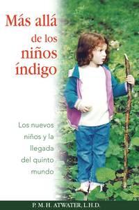 Más allá de los niños índigo: Los nuevos niños y la llegada del quinto mundo (Spanish Edition) by P. M. H. Atwater - Paperback - 2008-01-07 - from Ergodebooks (SKU: SONG1594772150)