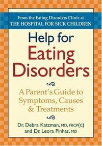 HELP FOR EATING DISORDERS  A Parent's Guide to Symptoms, Causes and  Treatment