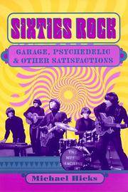 Sixties Rock: Garage, Psychedelic, and Other Satisfactions