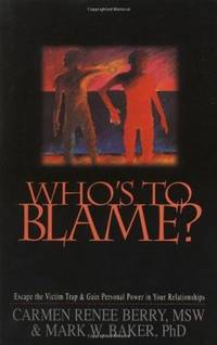 Whos to Blame?: Escape the Victim Trap & Gain Personal Power in Your Relationships by  Ph.D. Mark W  Carmen Renee & Baker - Paperback - from Brit Books Ltd and Biblio.com