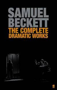 The Complete Dramatic Works of Samuel Beckett (Faber Drama)