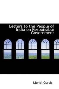 Letters To the People Of India On Responsible Government