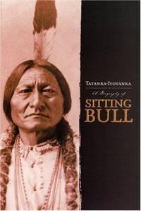 Tatanka-Iyotnka A Biography of Sitting Bull