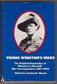 Young Winston's Wars: The Original Dispatches of Winston S. Churchill War Correspondent, 1897-1900
