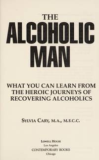 The Alcoholic Man: What You Can Learn from the Heroic Journeys of Recovering Alcoholics