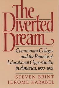 The Diverted Dream: Community Colleges and the Promise of Educational Opportunity in America, 1900-1