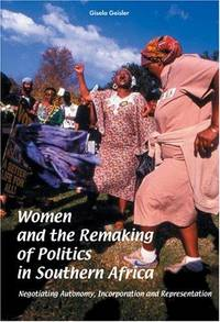 WOMEN AND THE REMAKING OF POLITICS IN SOUTHERN AFRICA Negotiating Autonomy, Incorporation and Representation