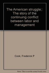 The American struggle;: The story of the continuing conflict between labor and management