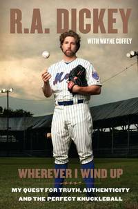Wherever I Wind Up: My Quest for Truth, Authenticity and the Perfect Knuckleball by  Wayne Coffey R.A. Dickey - Hardcover - March 2012 - from The Book Nook and Biblio.com