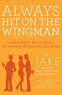 Always Hit on the Wingman: …and 9 Other Secret Rules for Getting the Love...