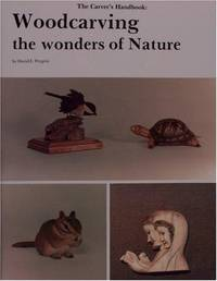 The Carver's Handbook: Wood Carving the Wonders of Nature (v. 1)