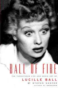 Ball of Fire; The Tumultuous Life and Comic Art of Lucille Ball